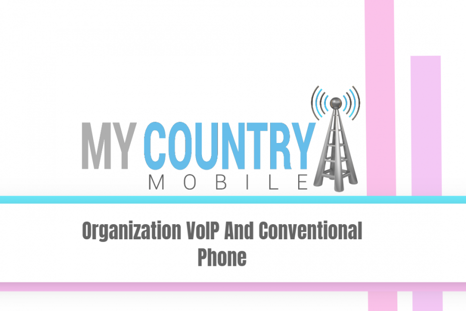 Organization VoIP And Conventional Phone - My country Mobile