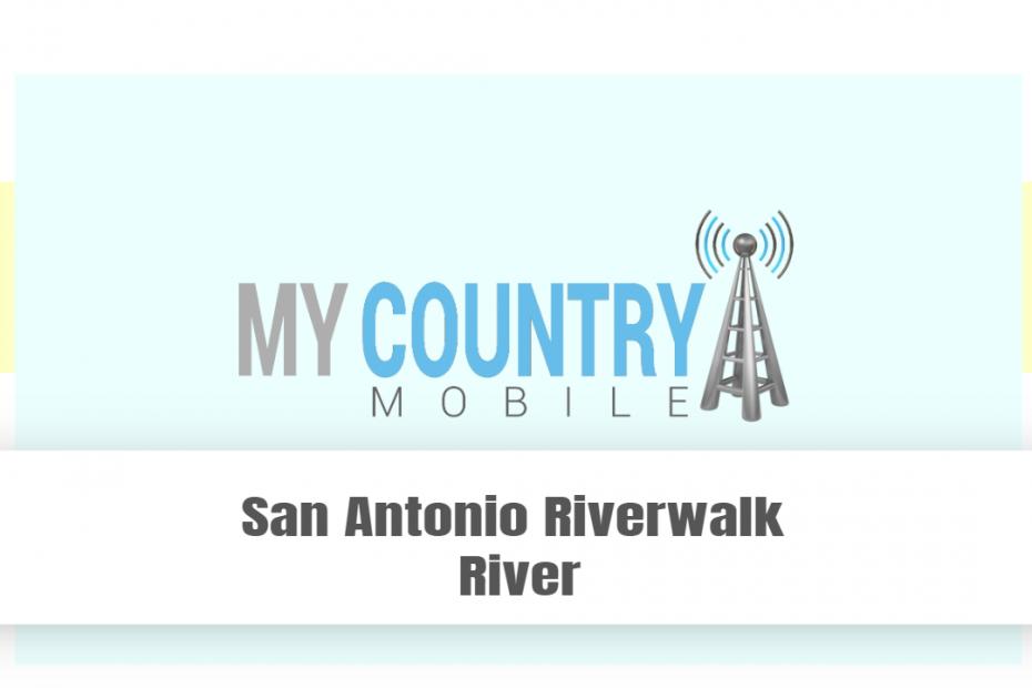 San Antonio Riverwalk River - My country Mobile