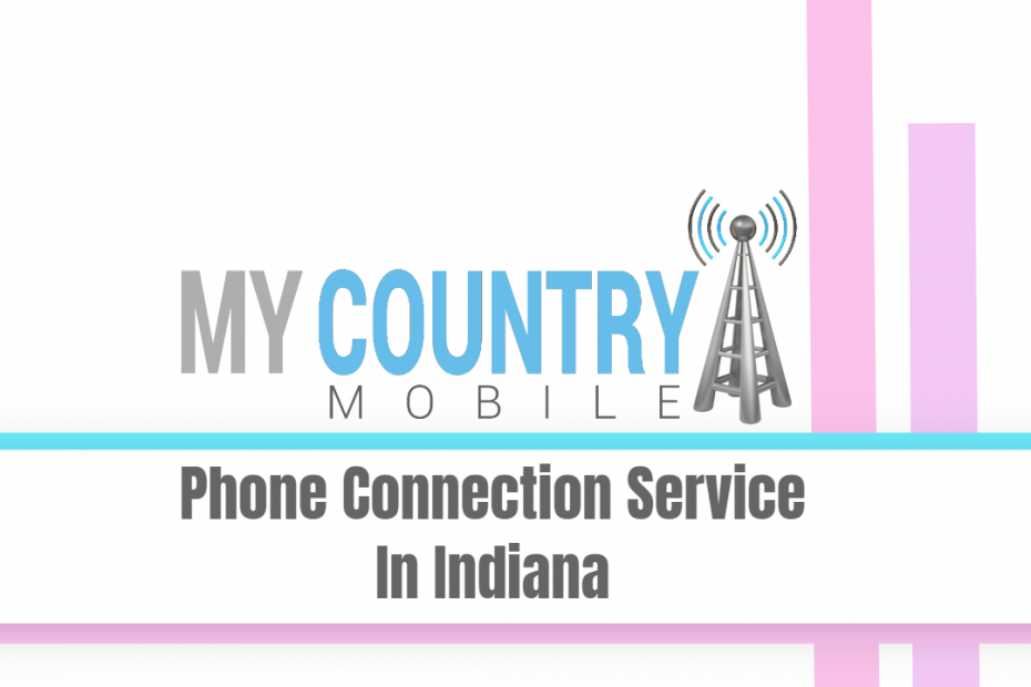Phone Connection Service In Indiana - My country Mobile