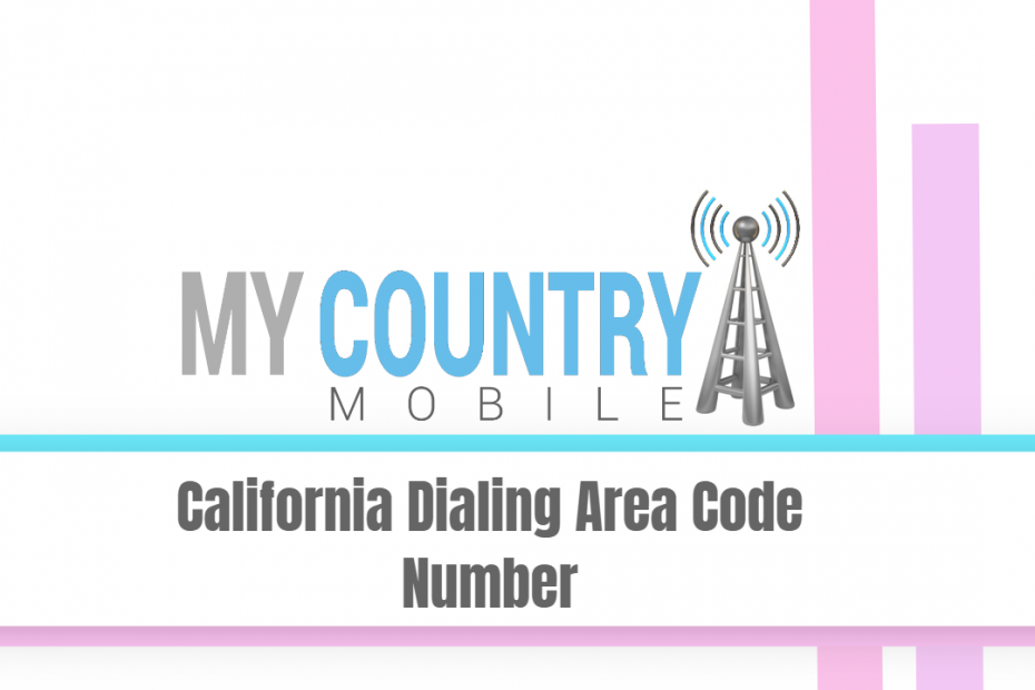 California Dialing Area Code Number - My country Mobile