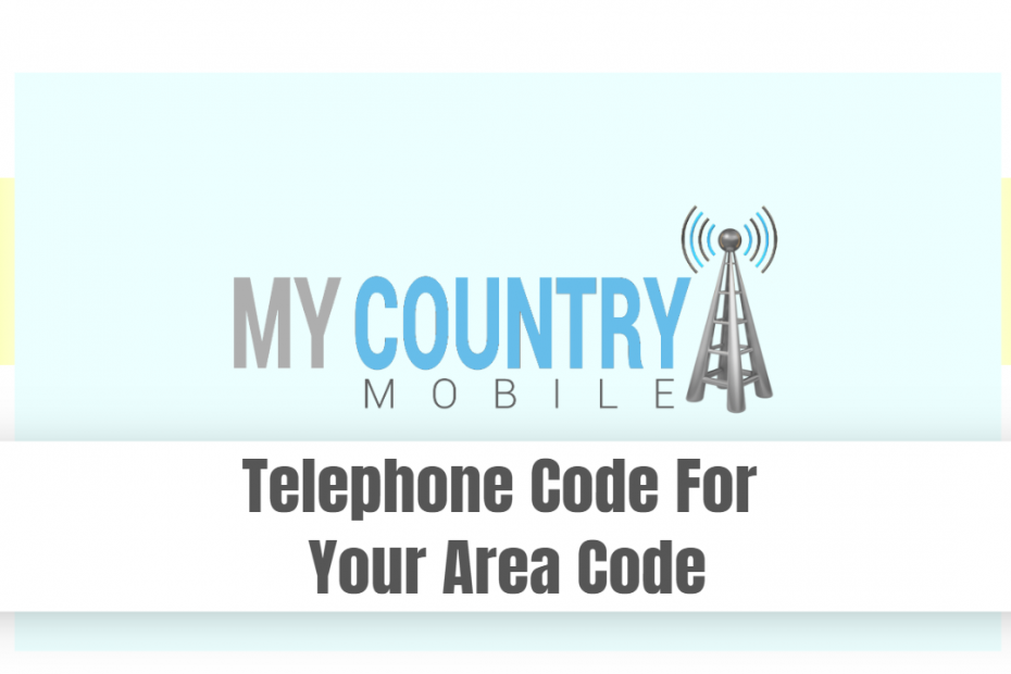 Telephone Code For Your Area Code - My country Mobile