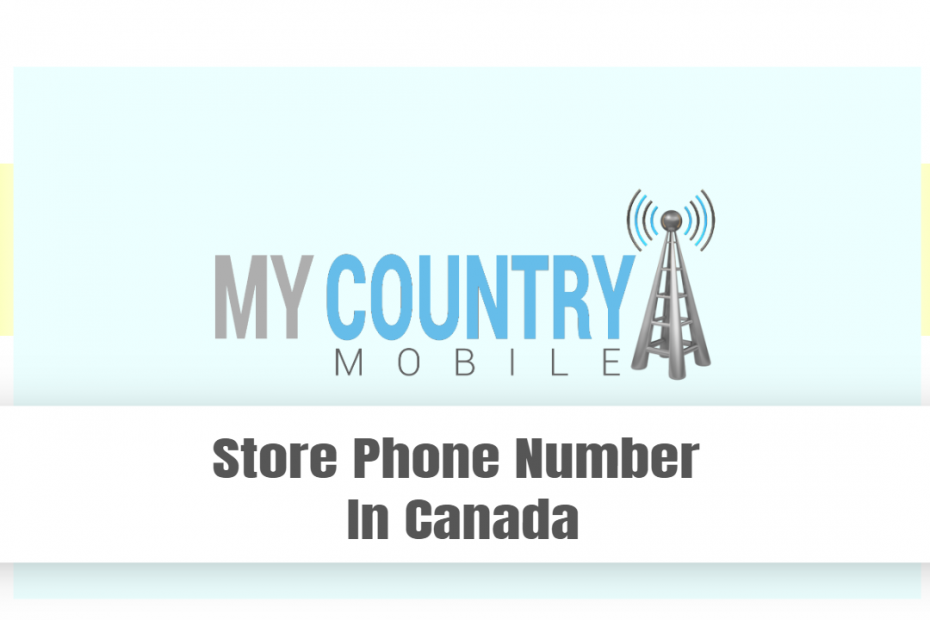 Store Phone Number In Canada - My country Mobile