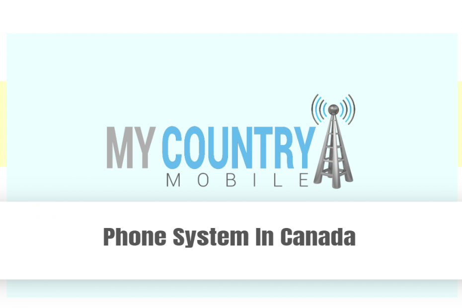 Phone System In Canada - My country Mobile